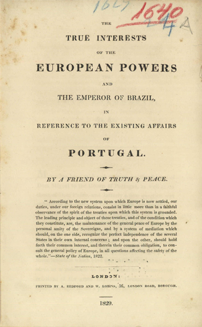 The	 true interests of the european powers and the Emperor of Brazil, in the reference to the existing affairs of Portugal
