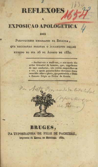 Reflexoes a exposição apologetica dos portuguezes emigrados na Belgica, que recusarao prestar o juramento delles exigido no dia 26 de Agosto de 1830