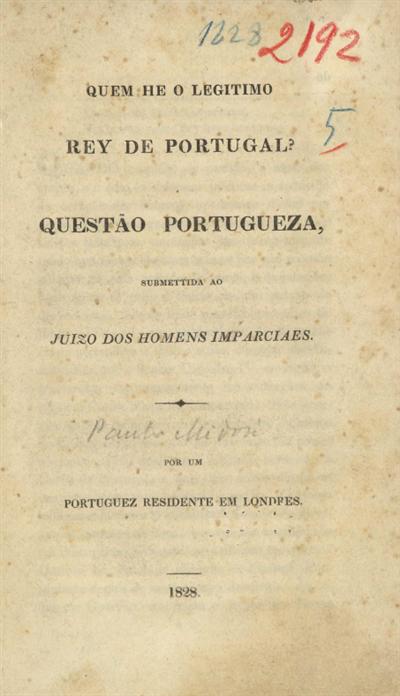 Quem he o legitimo rey de Portugal?: questão portugueza submettida ao Juizo dos homens imparciaes