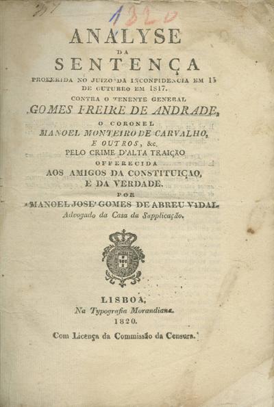 Analyse da sentença proferida no juizo da inconfidencia em 15 de Outubro em 1817 contra o tenente general Gomes Freire de Andrade, o coronel Manuel Monteiro de Carvalho, e outros, &c. pelo crime d'alta traição