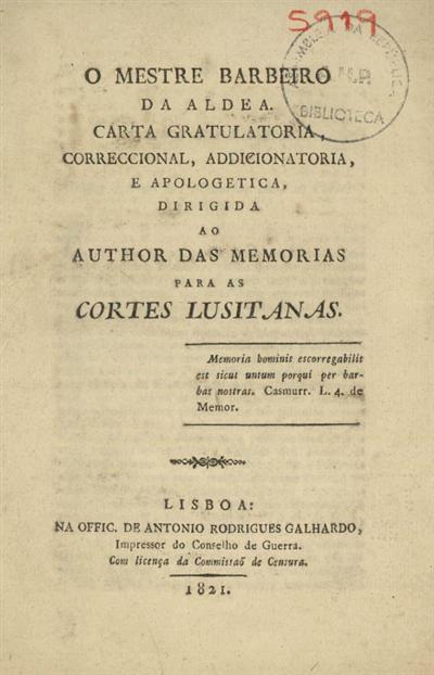 O mestre barbeiro da aldea: carta gratulatoria, correccional, addicionatoria, e apologetica, dirigida ao author das memorias para as Cortes Lusitanas