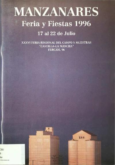 Manzanares : feria y fiestas 1996 : 17 al 22 de julio : XXXVI Feria Regional del Campo y Muestras Castilla-La Mancha : FERCAM, 96.