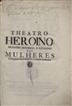 Theatro heroíno, abecedário historico, e catalogo das mulheres ilustres em armas, letras, acçoens heroicas, e artes liberaes... / Damião de Froes Perym