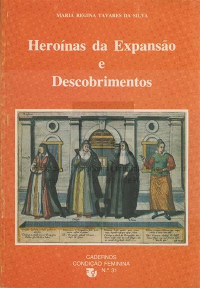 Heroínas da expansão e descobrimentos [Texto impresso] / Maria Regina Tavares da Silva; coord. Maria Reynolds de Sousa