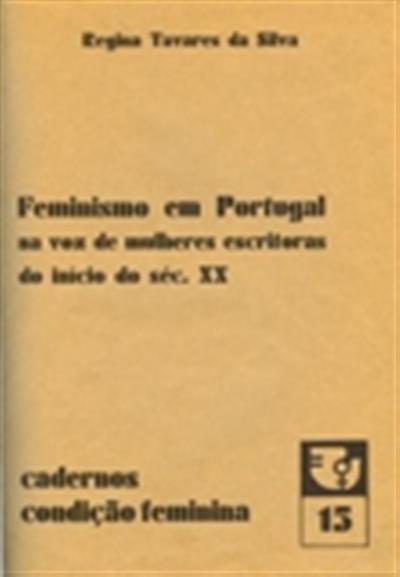 Feminismo em Portugal na voz de mulheres escritoras do início do séc. XX [Texto impresso] / Maria Regina Tavares da Silva
