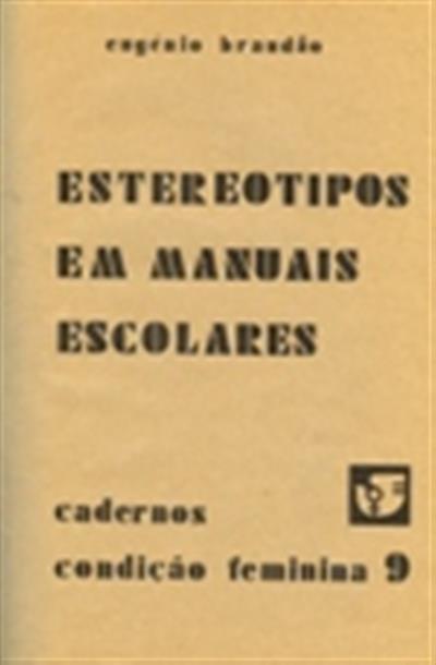Estereotipos em manuais escolares [Texto impresso] : esboço sociológico sobre a discriminação sexual nos programas de aprendizagem da leitura / Eugénio Brandão