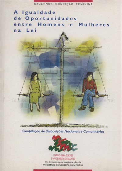 A  igualdade de oportunidades entre homens e mulheres na lei [Texto impresso] : compilação de disposições nacionais e comunitárias / comp. Fátima Duarte
