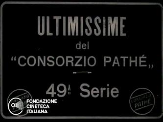 Ultimissime del consorzio Pathé - 49a serie
