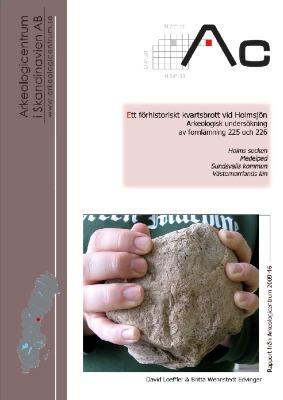Ett förhistoriskt kvartsbrott vid Holmsjön Arkeologisk undersökning av fornlämning 225 och 226 i Holms socken, Medelpad, Sundsvalls kommun, Västernorrlands län
