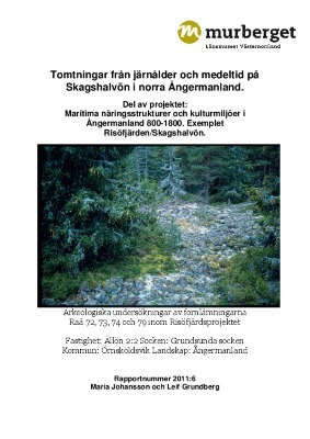 Tomtningar från järnålder och medeltid på skagshalvön i norra Ångermanland.Arkeologiska undersökningar av fornlämningarna Raä 72, 73, 74 och 79 inom Risöfjärdsprojektet