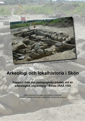 Arkeologi och lokalhistoria i Skön. Rapport över det pedagogiska arbetet vid en arkeologisk utgrävning i Birsta (RAÄ 150)