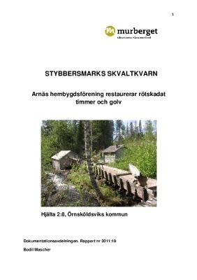Stybbersmarks skvaltkvarn. Arnäs hembygdsförening restaurerar rötskadat timmer och golv. Rapport nr 2011:19
