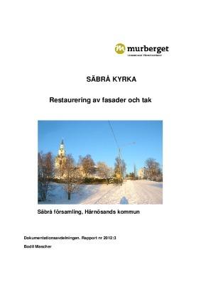 Säbrå kyrka. Restaurering av fasader och tak. Säbrå församling, Härnösands kommun. Rapport nr 2012:3
