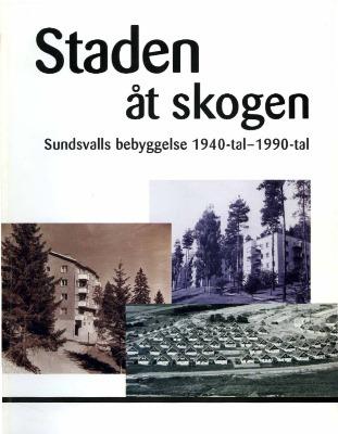 Staden åt skogen Sundsvalls bebyggelse 1940-tal-1990-tal