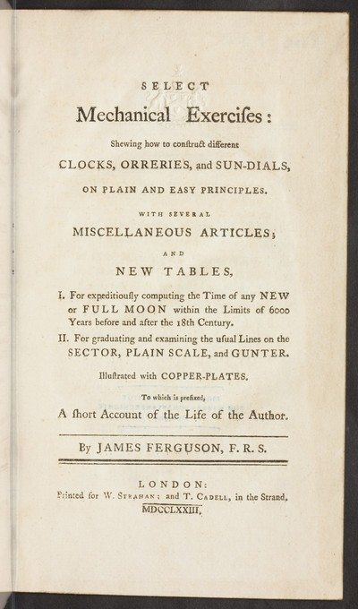 Select mechanical exercises : shewing how to construct different clocks, orreries, and sun-dials, on plain and easy principles ...  to which is prefixed, a short account of the life of the author