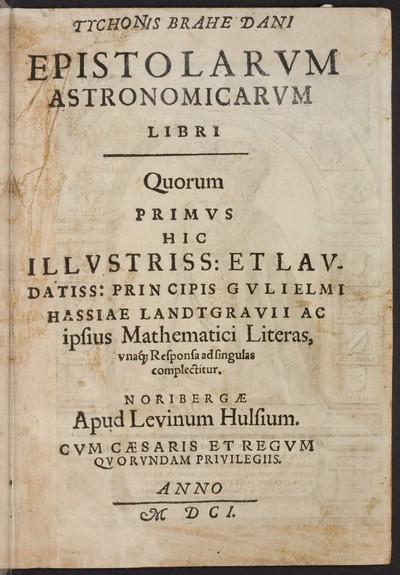 Tychonis Brahe Dani Epistolarvm astronomicarvm libri : quorum primvs hic ... principis Gvlielmi Hassiae Landtgravii ac ipsius mathematici literas