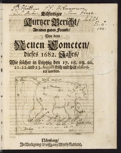 Eilfertiger kurtzer Bericht / An einen guten Freund / Von dem Neuen Cometen dieses 1682. Jahrs / Wie solcher in Leiptzig den 17. 18. 19. 20. 21. 22. und 23. Augusti früh und spät observiret worden