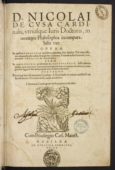 D. Nicolai De Cvsa ... Opera : In quibus theologiae mysteria plurima, sine spiritu Dei inaccessa, iam aliquot seculis ueleta & neglecta reuelantur ... Item In philosophia praesertim in mathematicis, difficultates multae, ... demonstrantur. Postremo ex utroq[ue] iure de maximis ciuilibus & ecclesiasticis rebus consilia & [et] responsa dantur ...; Bd. 1
