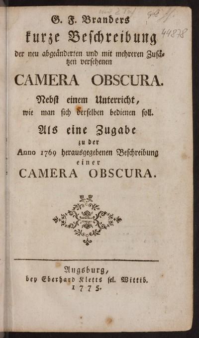 Kurze Beschreibung der neu abgeänderten und mit mehreren Zusätzen versehenen Camera Obscura : nebst einem Unterricht, wie man sich derselben bedienen soll ; als eine Zugabe zu der Anno 1769 herausgegebenen Camera Obscura