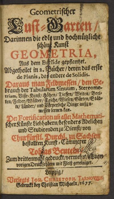 Geometrischer Lust-Garten : darinnen die edle und hochnützliche Kunst Geometria, aus dem Euclide gepflantzet ; abgetheilet in 2 Bücher, deren das erste de Planis, das andere de Solis