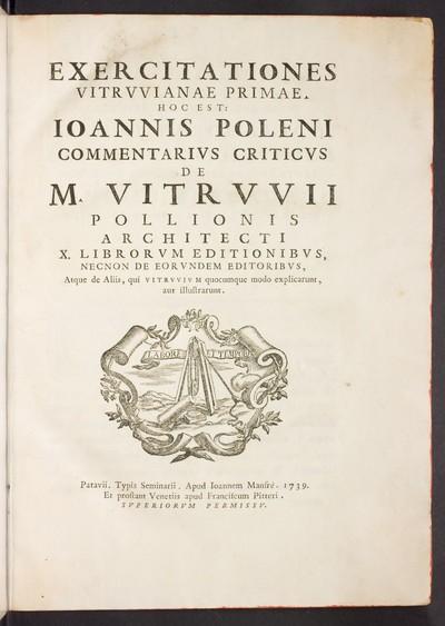 Exercitationes Vitrvvianae primae : hoc est Ioannis Poleni commentarivs criticvs de M. Vitrvvii Pollionis architecti X. librorvm editionibvs ...