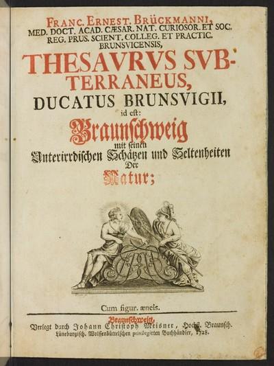 Franc. Ernest. Brückmanni Thesavrvs svbterraneus, ducatus Brunsvigii : id est: Braunschweig mit seinen unterirrdischen Schätzen und Seltenheiten der Natur