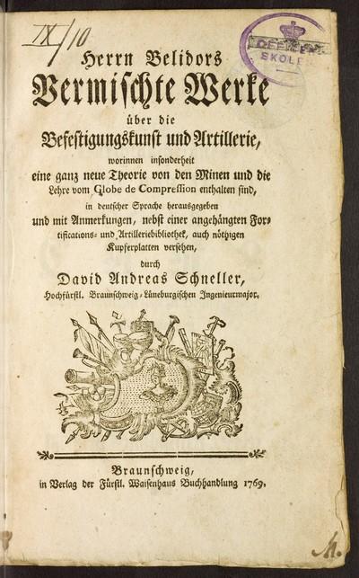 Herrn Belidors Vermischte Schriften über die Befestigungskunst und Artillerie, worinnen insonderheit eine ganz neue Theorie von den Minen und die Lehre vom Globe de Compression enthaltend sind