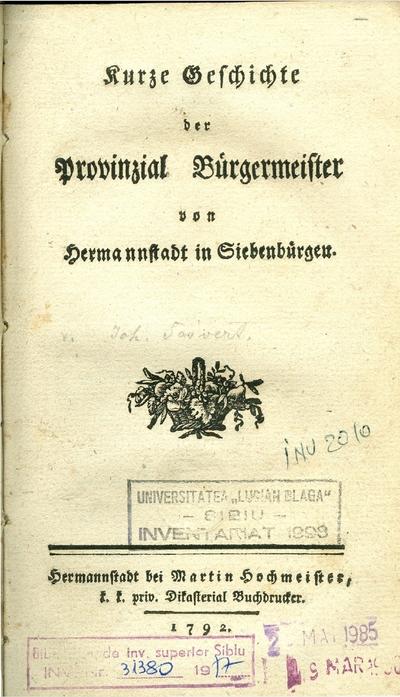 Kurze Geschichte der Provinzial Bürgermeister von Hermannstadt in Siebenbürgen.