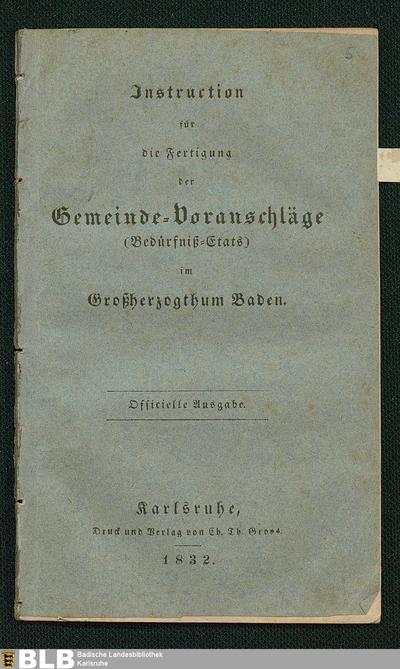 Instruction für die Fertigung der Gemeinde- Voranschläge (Bedürfniß-Etats) im Großherzogthum Baden