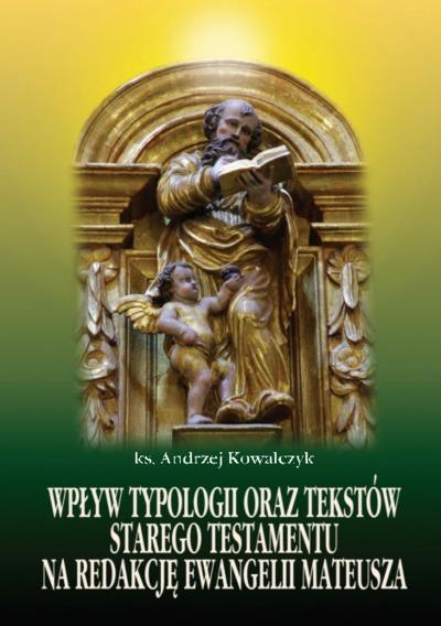 Wpływ typologii oraz tekstów Starego Testamentu na redakcję Ewangelii Mateusza