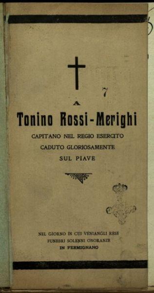 A Tonino Rossi Merighi capitano nel regio esercito caduto gloriosamente sul Piave