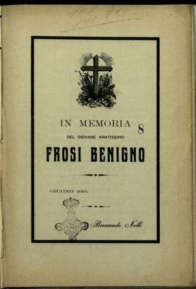 In memoria del giovane amatissimo Frosi Benigno, giugno 1916  / Broccando Nolli