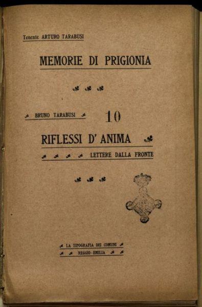 Memorie di prigionia  / Arturo Tarabusi. Riflessi d'anima : lettere dalla fronte