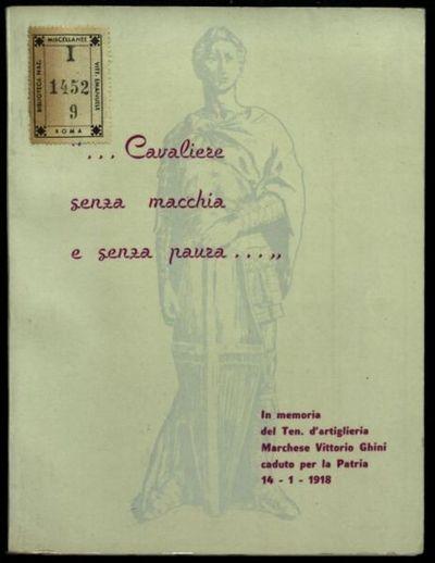 ... *Cavaliere senza macchia e senza paura...  : In memoria del ten. d'artiglieria marchese Vittorio Ghini caduto per la patria, 14-1-1918