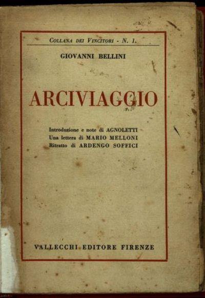 Arciviaggio  / Giovanni Bellini  ; con ritratto di Ardengo Soffici  ; introduzione e note di Agnoletti  ; una lettera di Mario Melloni