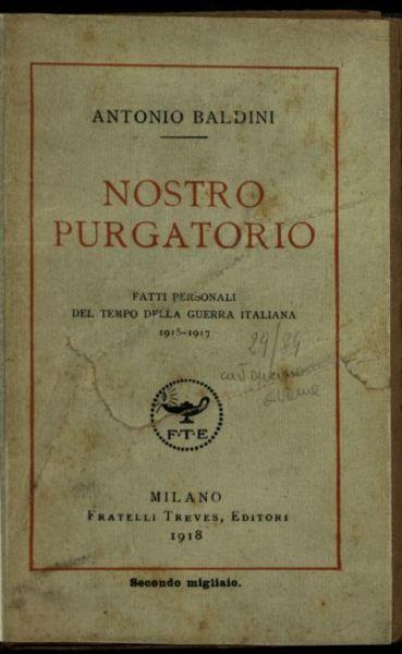 Nostro purgatorio  : fatti personali del tempo della guerra italiana  : 1915-1917  / Antonio Baldini