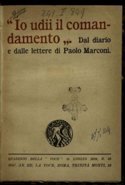 Io udii il comandamento  : dal diario e dalle lettere di un eroe ventenne  / Paolo Marconi