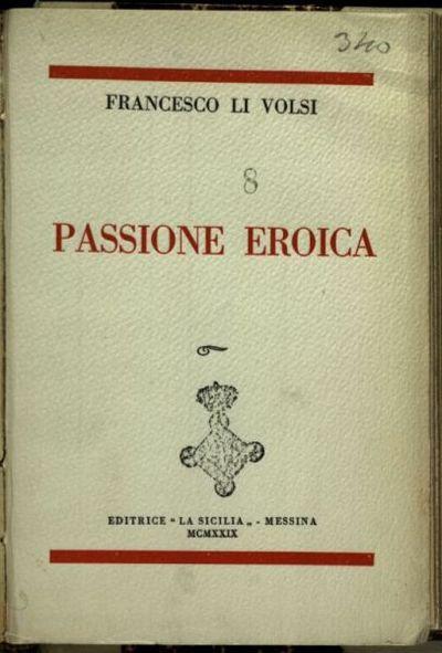 Passione eroica  / Francesco Li Volsi