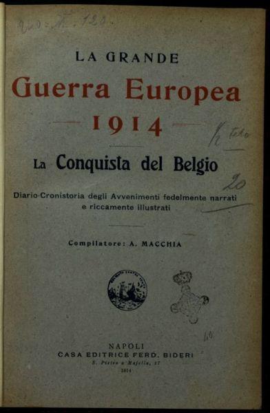 La *grande guerra europea, 1914  : la *conquista del Belgio  : diario-cronaca degli avvenimenti fedelmente narrati e riccamente illustrati  / compilatore: A. Macchia