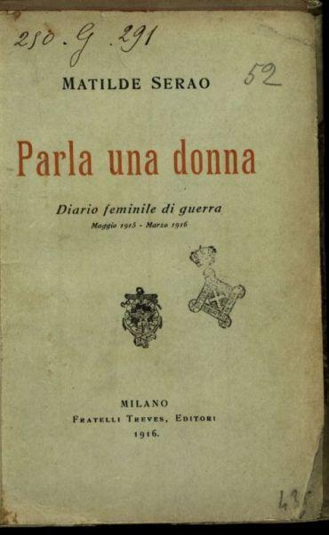 Parla una donna  : diario feminile [|! di guerra, maggio 1915-marzo 1916  / Matilde Serao