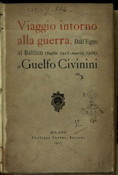 Viaggio intorno alla guerra  : dall'Egeo al Baltico (luglio 1915-marzo 1916)  / di Guelfo Civinini