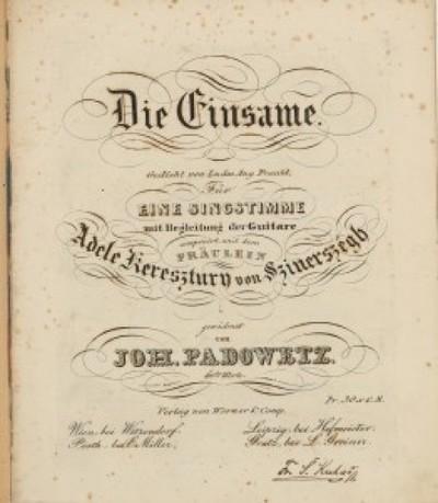 Die Einsame : für eine Singstimme mit Begleitung der Guitare : 60tes Werk / componirt von Joh. Padowetz ; gedicht von Ludw. Aug. Frankl.