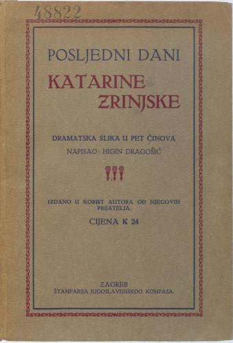 Posljedni dani Katarine Zrinjske : dramatska slika u pet činova / napisao Higin Dragošić.