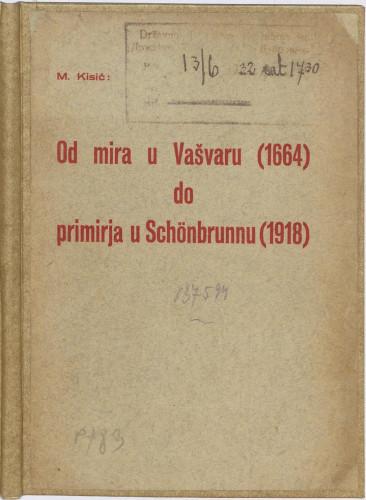 Od mira u Vašvaru (1664.) do primirja u Schoenbrunnu (1918.) : (prigodno slovo o obljetnici smrti Zrinskog i Frankopana) / M. Kisić.
