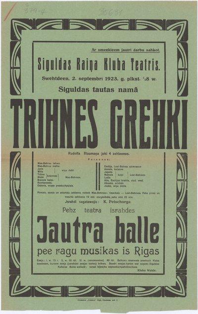 Siguldas Raiņa Kluba Teātris [sarihko] swehtdeen, 2. septembrī 1923. g. Siguldas tautas namā [israhdi] Trihnes grehki : [afiša]