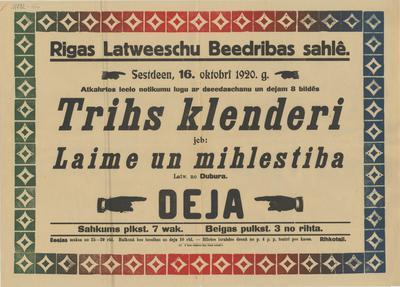 Rīgas Latviešu Biedrības zālē sestdien, 16. oktobrī 1920. g. atkārtos lielo notikumu lugu ar dziedāšanu un dejām 8 bildēs Trīs klenderi jeb Laime un mīlestība