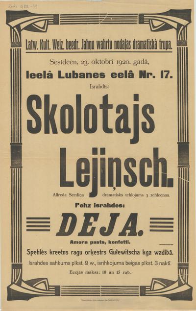 Latv. Kult. Veic. biedr. Jāņu vārtu nodaļas dramatiskā trupa sestdien, 23. oktobrī 1920. gadā lielā Lubanes ielā N17 izrādīs Skolotājs Lejiņš