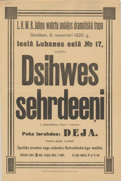L.K.W.B. Jānu vārtu nodaļas dramatiskā trupa sestdien, 6. novembrī 1920. g., lielā Lubanes ielā N17 izrādīs Dzīves sērdieņi