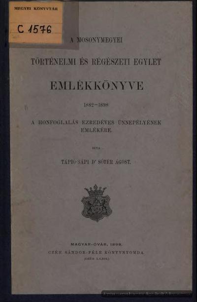 A Mosonymegyei Történelmi és Régészeti Egylet emlékkönyve, 1882-1898