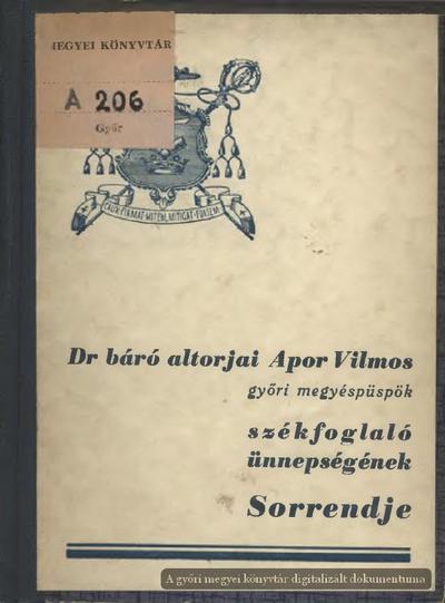 Dr báró altorjai Apor Vilmos győri megyéspüspök... székfoglaló ünnepségének sorrendje